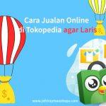 Cara Jualan Online di Tokopedia agar Cepat Laris