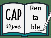 CAP 90 jours Rentable