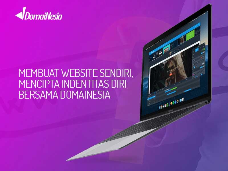 MEMBUAT WEBSITE SENDIRI, MENCIPTA IDENTITAS DIRI BERSAMA DOMAINESIA