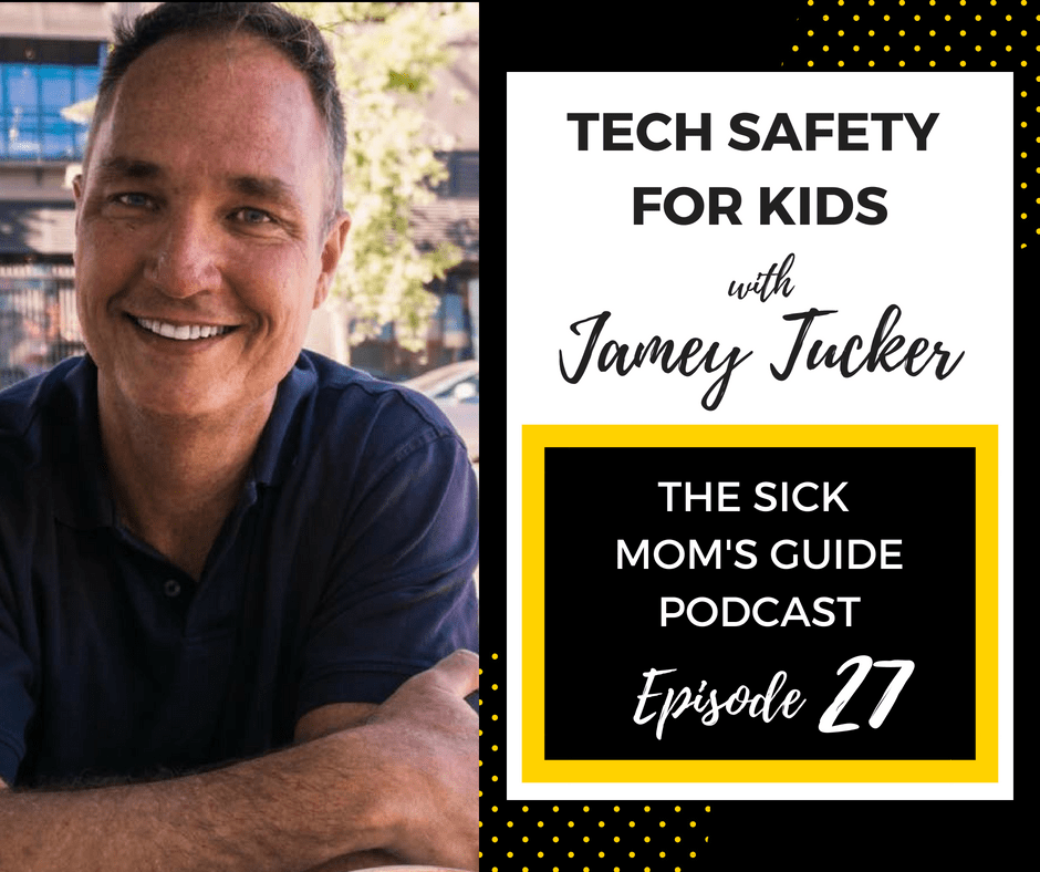 Jamey Tucker discusses Tech Safety for Kids on the Sick Moms Guide Podcast
