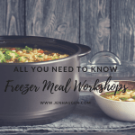 Freezer Meal Workshops – A Complete Guide