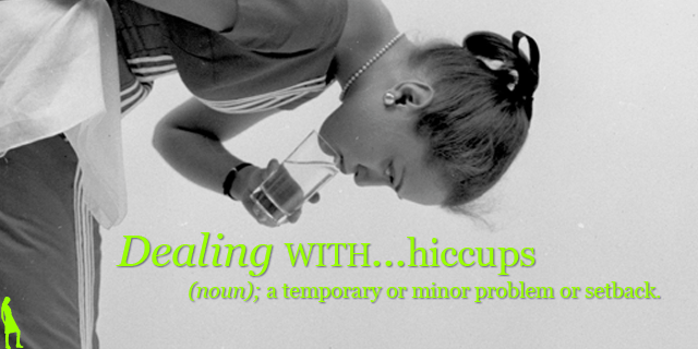 Dealing with hiccups…