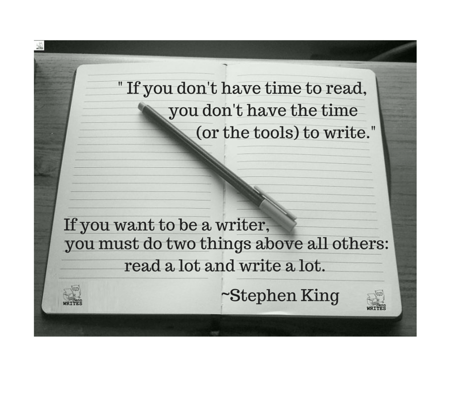 If you don't have time to read, you don't have the time (or the tools) to write.