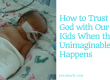 How to Trust God with Our Kids When the Unimaginable Happens