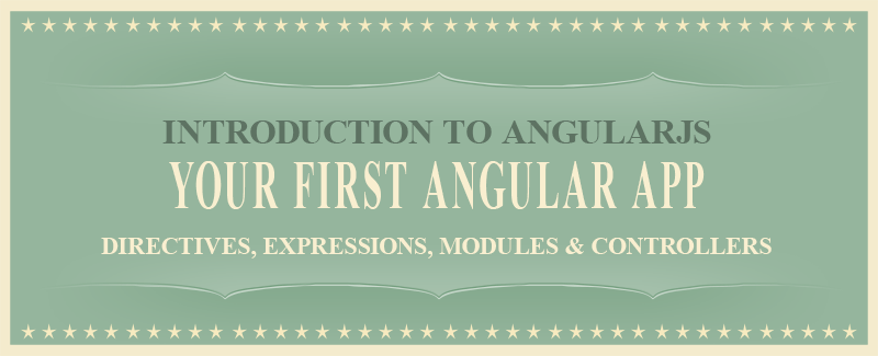 Introduction to AngularJS – Your First Angular Application