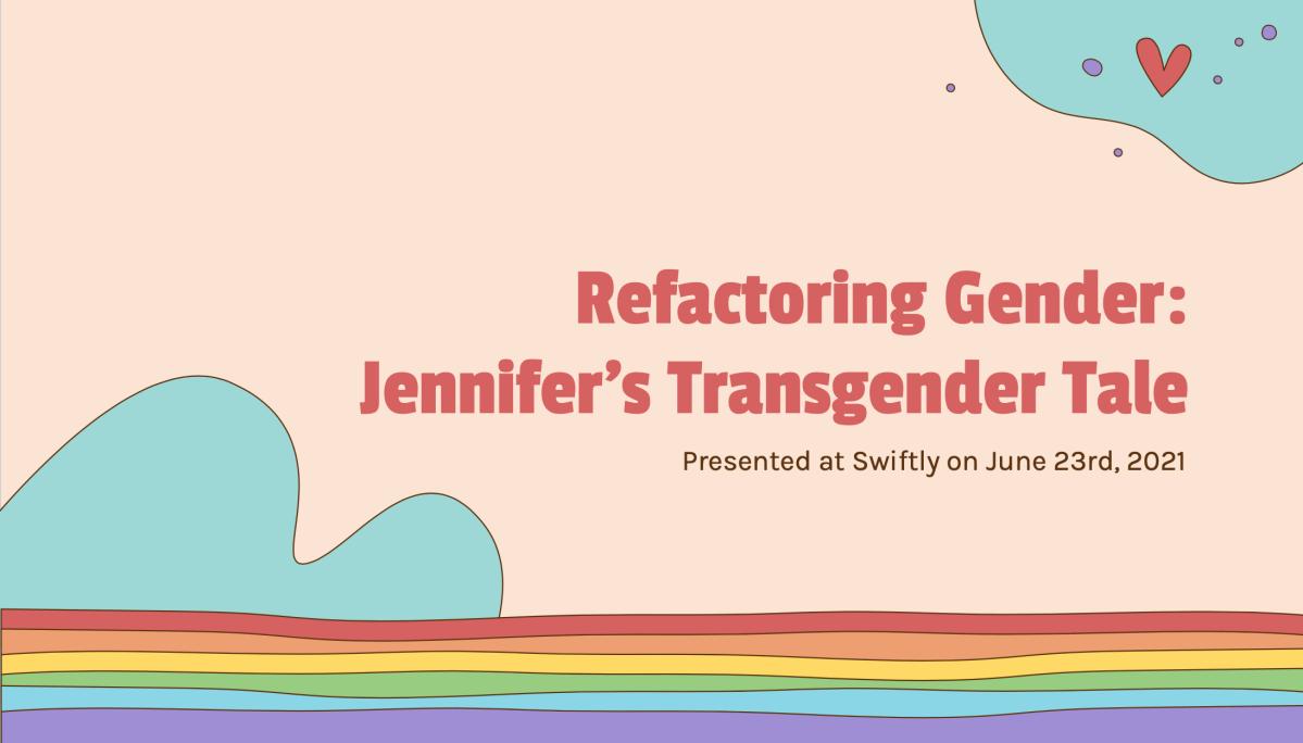 Refactoring Gender: Jennifer's Transgender Tale
