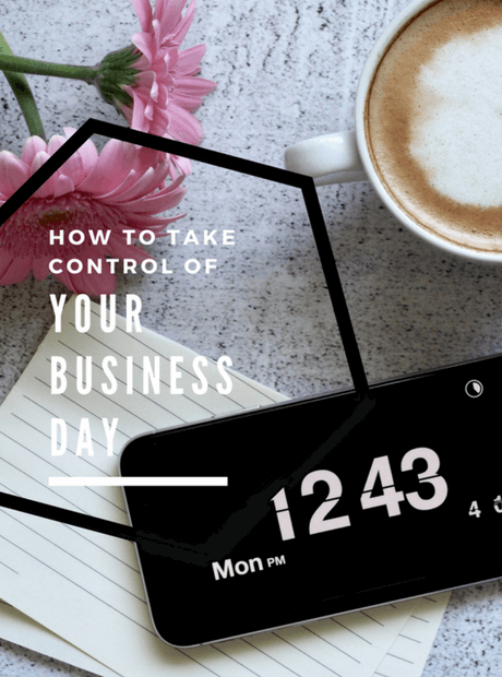 How to Take Control of Your Business Day