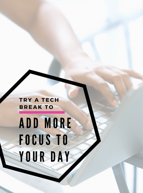 Try a Tech Break to Add More Focus to Your Day