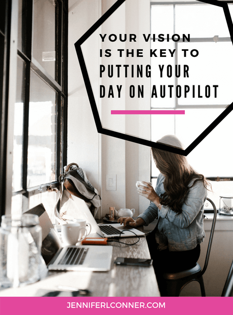 Your Vision Is The Key To Putting You Day On Autopilot