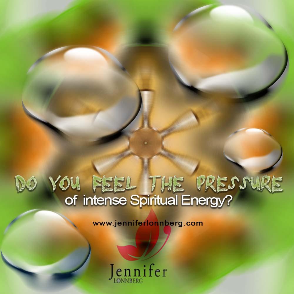 Intense Spiritual Energy & Pressure