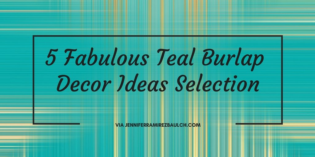 5 Fabulous Teal Burlap Decor Ideas Selection