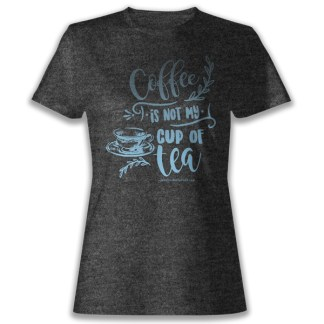 Coffee is Not My Cup of Tea T-shirt