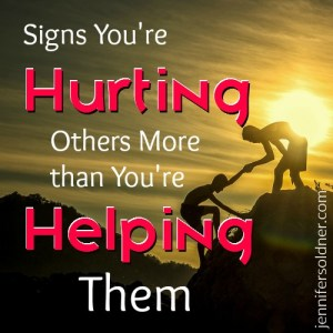 signs you re hurting others more than you re helping them jennifer
