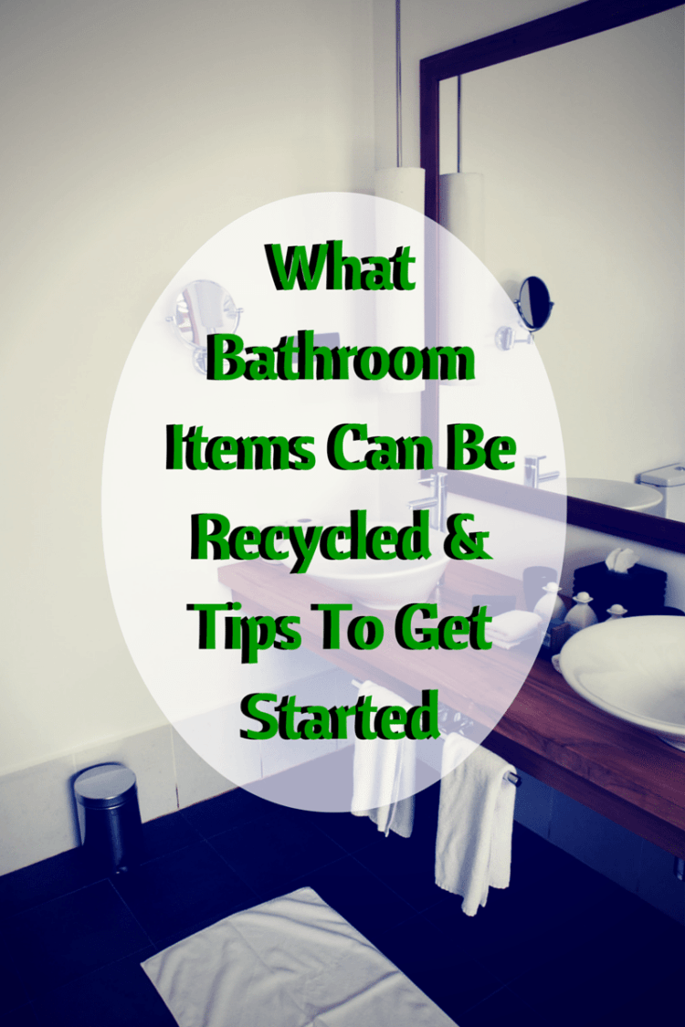 What bathroom items can be recycled tips to get started for Bathroom things