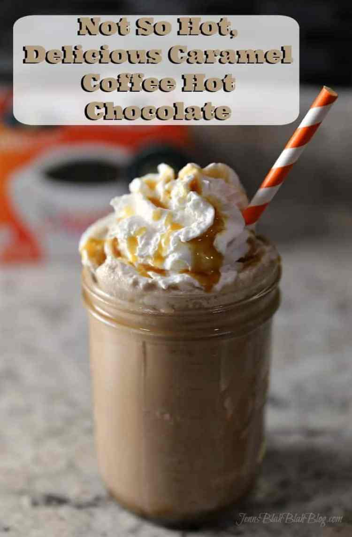 Not So Hot, Delicious Caramel Coffee Hot Chocoalte