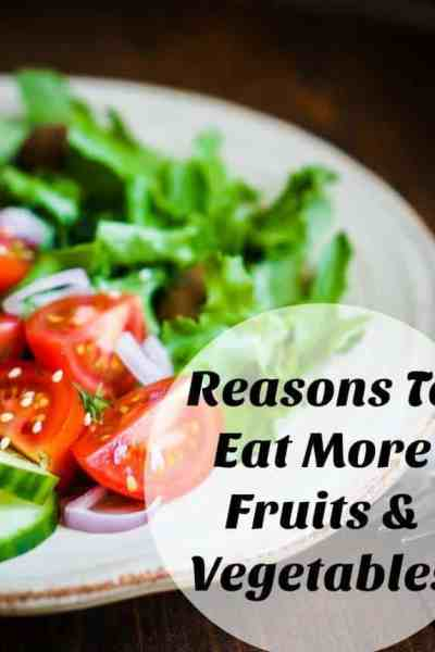 Reasons To Eat More Fruits & Vegetables