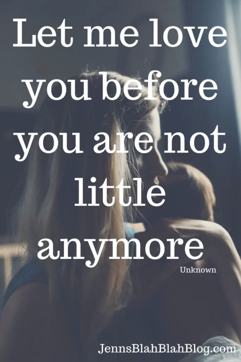 Let me love you before your are not little anymore