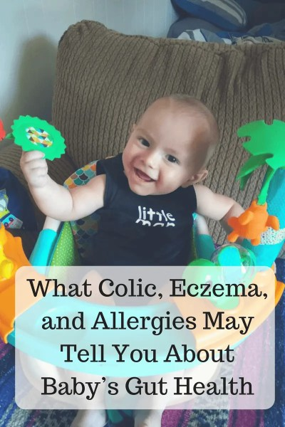 What Colic, Eczema, and Allergies May Tell You About Baby's Gut Health