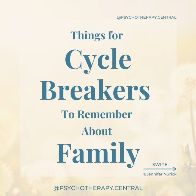 Things for Cycle Breakers To Remember About Family Your family will always be your family, and it is up to you how much time you spend with them. You are allowed to have friends outside of the family unit. You are allowed to have beliefs, thoughts, opinions and interests that are not generally held in your family. You are not alone. Most families have at least one cycle breaker. You are not obligated to have relationships with unhealthy people just because they are your family. It is difficult to have healthy relationships with people who don't want healthy relationships. Managing expectations. What are they capable of? Aligning expectations with capability. It's okay to be different. You are likely to find another family outside of your family unit. Hopefully, you can have both.