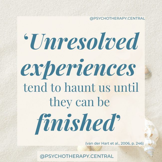 Unresolved experiences tend to haunt us until they can be finished'