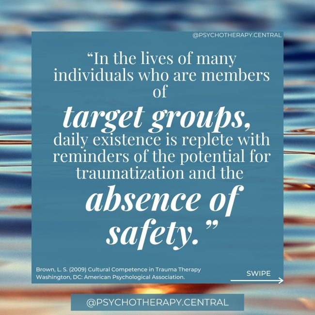 """""""In the lives of many individuals who are members of target groups, daily existence is replete with reminders of the potential for traumatization and the absence of safety."""""""