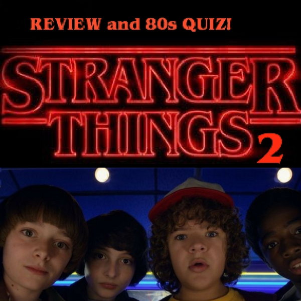 Stranger Things 2 (Spoiler-Free) Review and an 80s Quiz