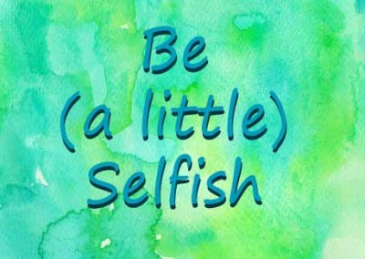 Be (a little) Selfish
