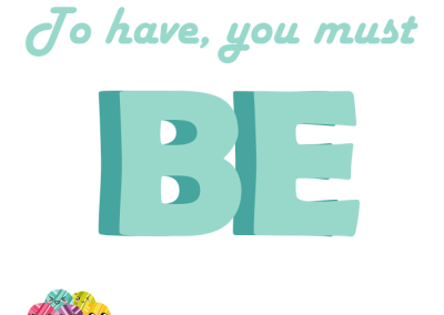 Monday Motivation: To Have, You Must Be