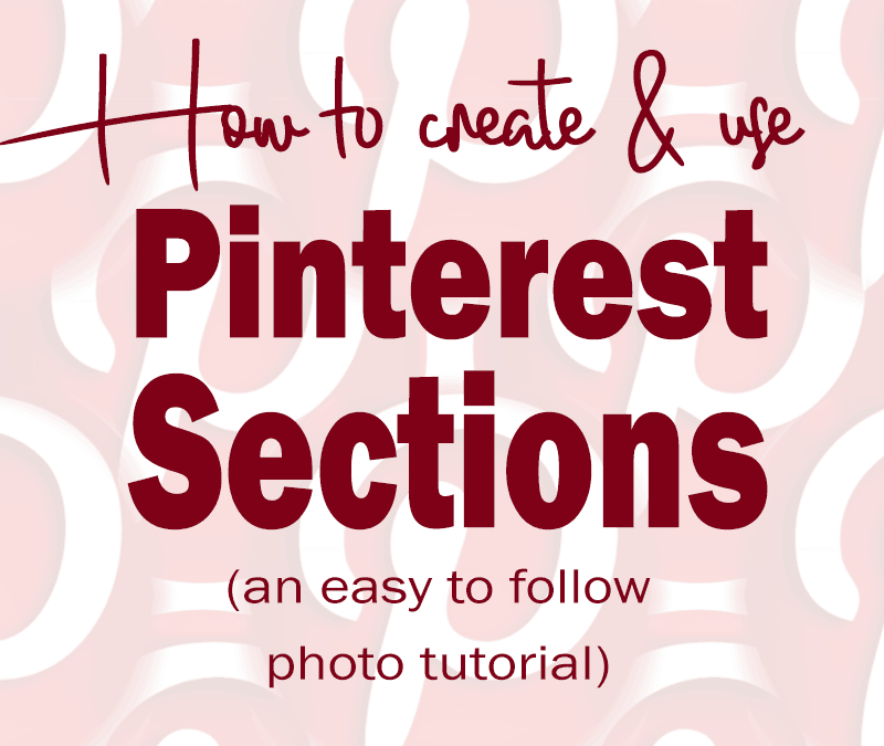 Pinterest sections are here! How and why you need to use them.