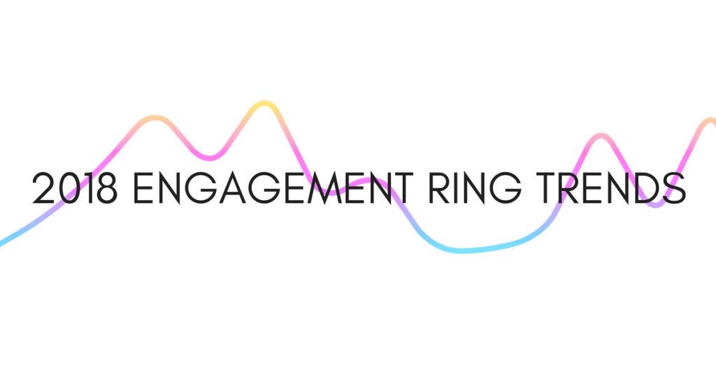 The Top 2018 Engagement Ring Trends You Need to Know