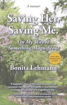 Saving Her Saving Me: On My Way to Something Magnificent by Bonita Lehmann