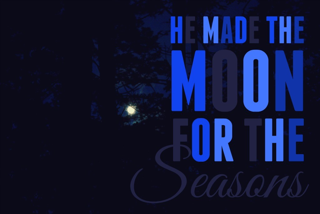 He made the moon for the seasons