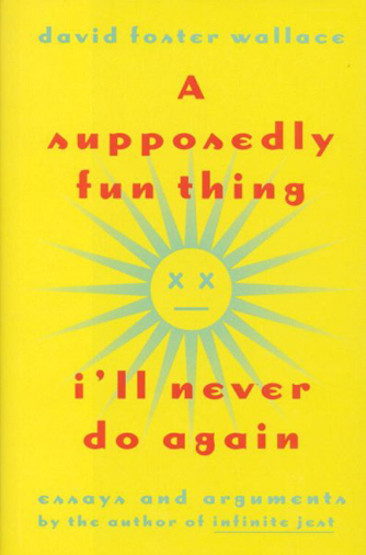 Supposedly Fun Thing I'll Never Do Again | David Foster Wallace