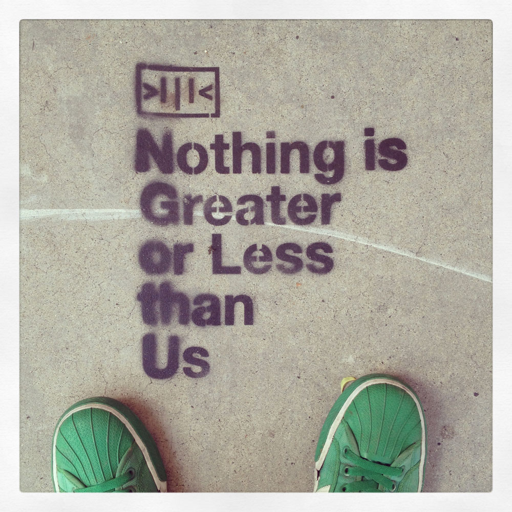 Nothing Is Greater Or Less Than Us