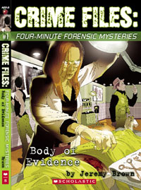 Crime Files: Four-Minute Forensic Mysteries ~ Body of Evidence