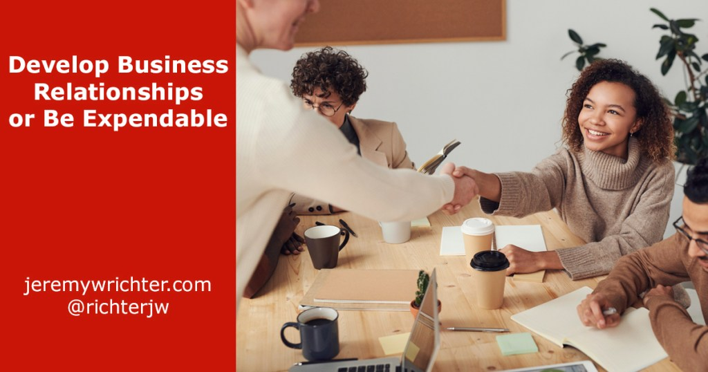 Develop Business Relationships or Be Expendable