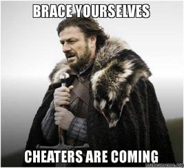 brace-yourselves-cheaters