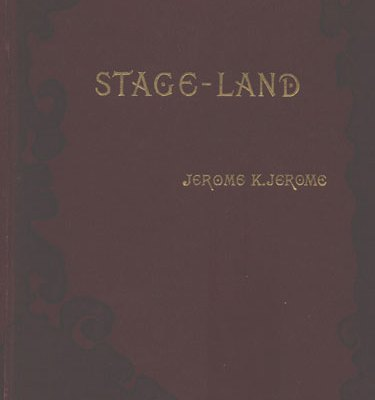 08  Stage-land – The Jerome K Jerome Society