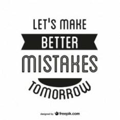 Faisons de meilleures erreurs demain!