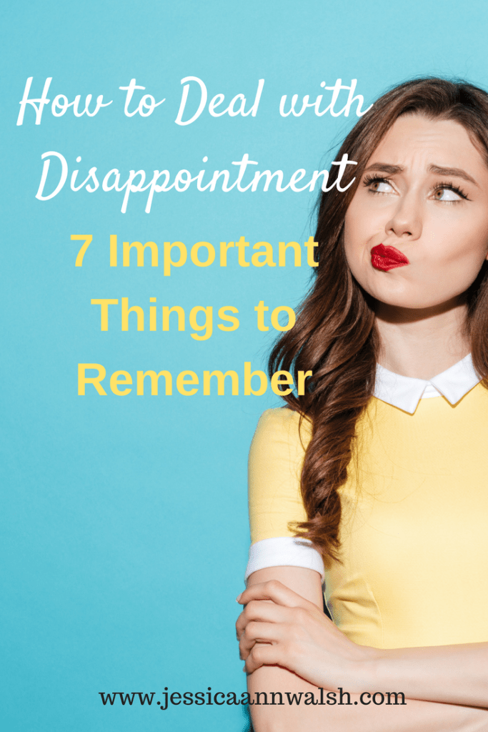 After receiving disappointing news, I needed to coach myself on how to deal with disappointment. Here are seven important things to remember.