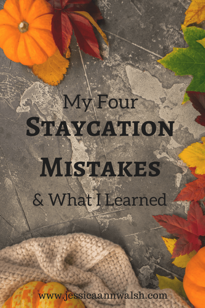 My four staycation mistakes and what I learned to salvage my week off.