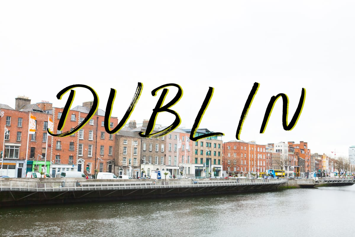 24 Hours in Dublin, Ireland | Baecation 2018 | Travel Tips | Jessica Brigham | Magazine Ready for Life