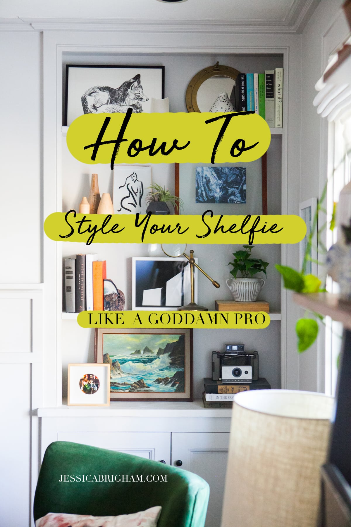 How to Style Your Shelfie Like A Goddamn Pro | Open Shelving | Shelf Decor Ideas | Jessica Brigham | Magazine Ready for Life