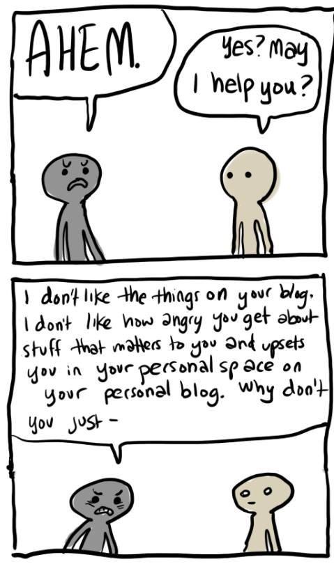 ¿Puedo ayudarte en algo? / No me gusta el enfado en tu blog. No me gusta que te enfades por las cosas que te importan ni que te desahogues en tu espacio personal, en blog personal. ¿Por qué no te...