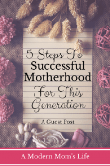 5 Steps to Successful Motherhood for this Generation - A Guest Post