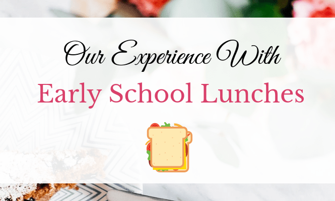Our Experience With Early School Lunches