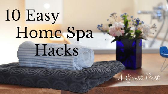 10 Easy Home Spa Hacks
