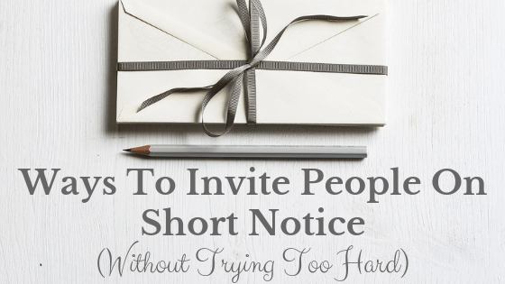 Ways to Invite People on Short Notice