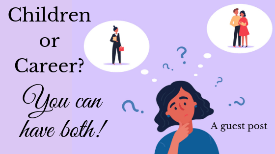 Children or career? You can have both! - A Modern Mom's Life