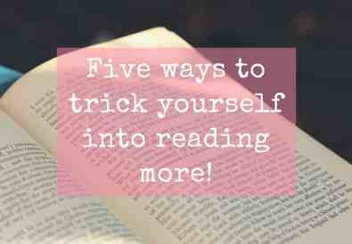 Five ways to trick yourself into reading more